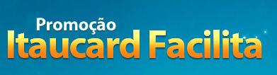 PROMOÇÃO ITAUCARD FACILITA - WWW.FACEBOOK.COM/ITAUCARD