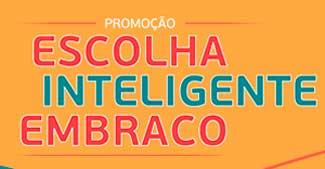 WWW.ESCOLHAINTELIGENTEEMBRACO.COM.BR - PROMOÇÃO ESCOLHA INTELIGENTE EMBRACO