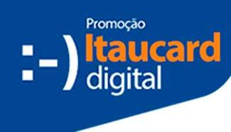WWW.ITAU.COM.BR/ITAUCARDIGITAL - PROMOÇÃO ITAUCARD DIGITAL