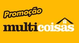 WWW.MULTICOISAS.COM.BR/PROMO - PROMOÇÃO MULTICOISAS 1 É POUCO, 2 É BOM, 3 É MULTI