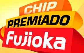 WWW.FUJIOKA.COM.BR - PROMOÇÃO CHIP PREMIADO FUJIOKA