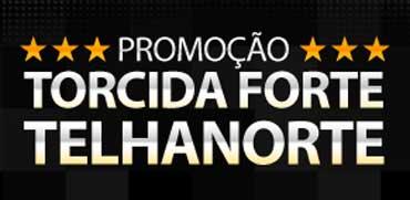 PROMOÇÃO TORCIDA FORTE TELHANORTE - WWW.PROMOCAOTORCIDAFORTE.COM.BR