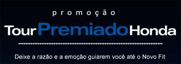 WWW.HONDA.COM.BR/TOURPREMIADO - PROMOÇÃO TOUR PREMIADO HONDA