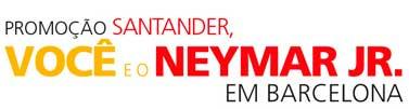 WWW.SANTANDER.COM.BR/VOCEEONEYMARJR - PROMOÇÃO SANTANDER VOCÊ E O NEYMAR EM BARCELONA