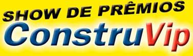 WWW.REDECONSTRUVIP.COM.BR - PROMOÇÃO SHOW DE PRÊMIOS CONSTRUVIP