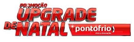 WWW.PONTOFRIO.COM.BR/UPGRADEDENATAL - PROMOÇÃO UPGRADE DE NATAL PONTO FRIO, CADASTRO