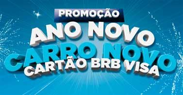 WWW.ANONOVOCARRONOVO.COM.BR - PROMOÇÃO ANO NOVO CARRO NOVO CARTÃO BRB VISA