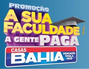 CASASBAHIA.COM.BR/PROMOCAOFACULDADEPAGA - PROMOÇÃO A SUA FACULDADE A GENTE PAGA CASAS BAHIA